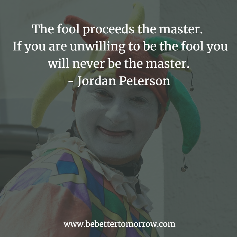 The fool proceeds the master